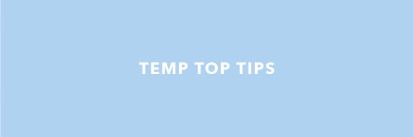 Temp top tips